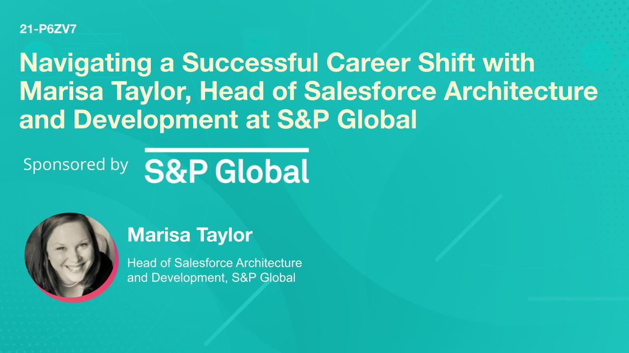 Navigating a Successful Career Shift with Marisa Taylor, Head of Salesforce Architecture and Development at S&P Global