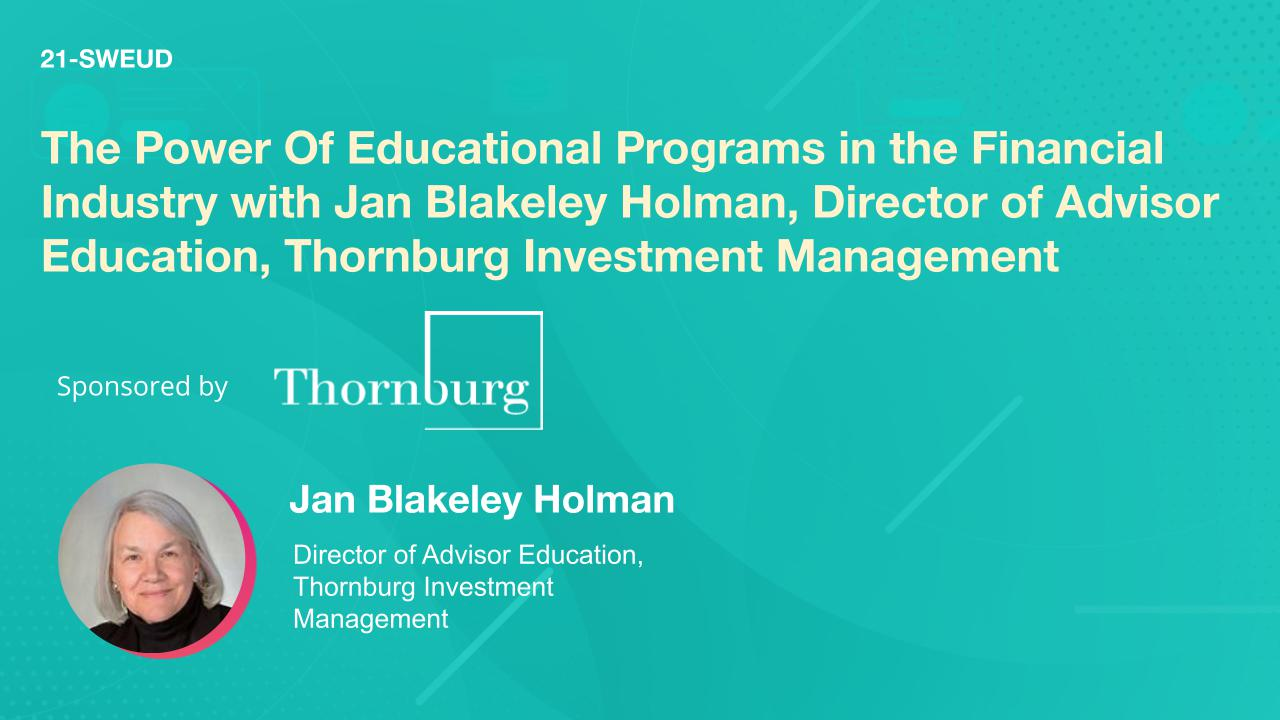 The Power Of Educational Programs in the Financial Industry with Jan Blakeley Holman, Director of Advisor Education, Thornburg Investment Management