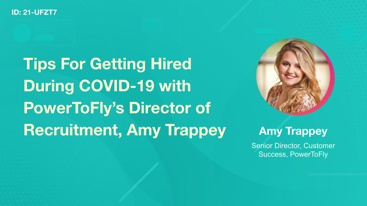Tips For Getting Hired During COVID-19 with PowerToFly's Director of Recruitment, Amy Trappey