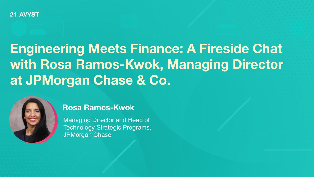 Engineering Meets Finance: A Fireside Chat with Rosa Ramos-Kwok, Managing Director at JPMorgan Chase & Co.