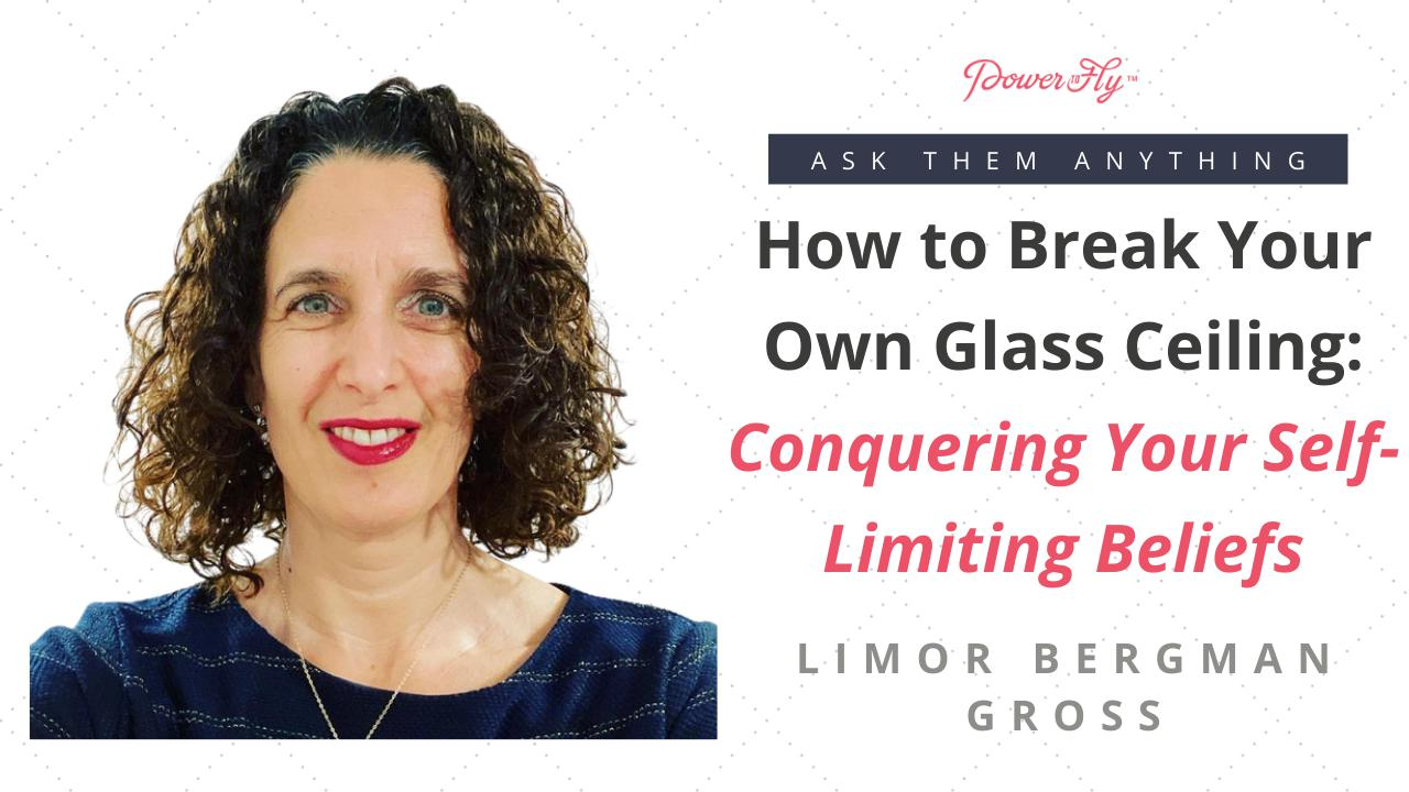 How to Break Your Own Glass Ceiling: Conquering Your Self-Limiting Beliefs