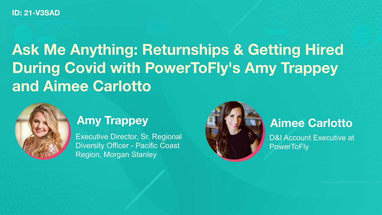 Ask Me Anything: Returnships & Getting Hired During Covid with PowerToFly's Amy Trappey and Aimee Carlotto