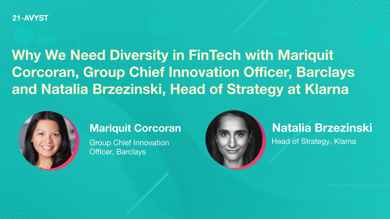 Why We Need Diversity in FinTech with Mariquit Corcoran, Group Chief Innovation Officer, Barclays and Natalia Brzezinski, Head of Strategy at Klarna