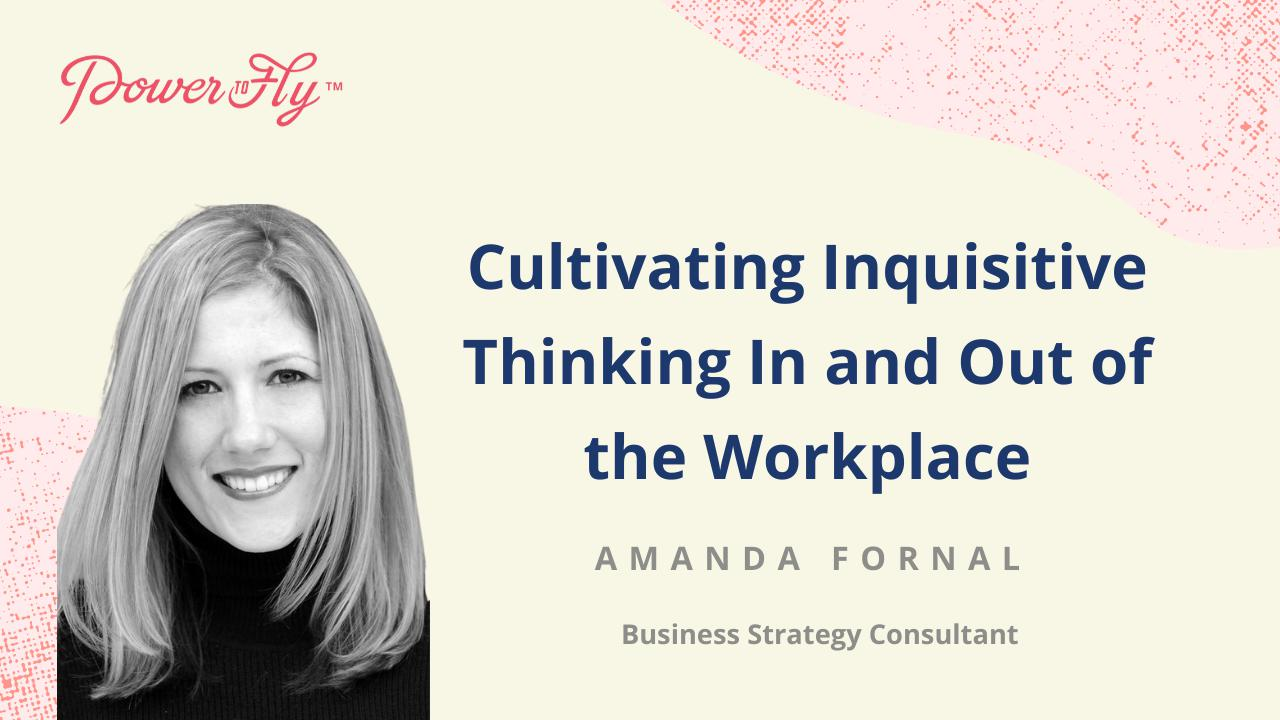 Cultivating Inquisitive Thinking In and Out of the Workplace