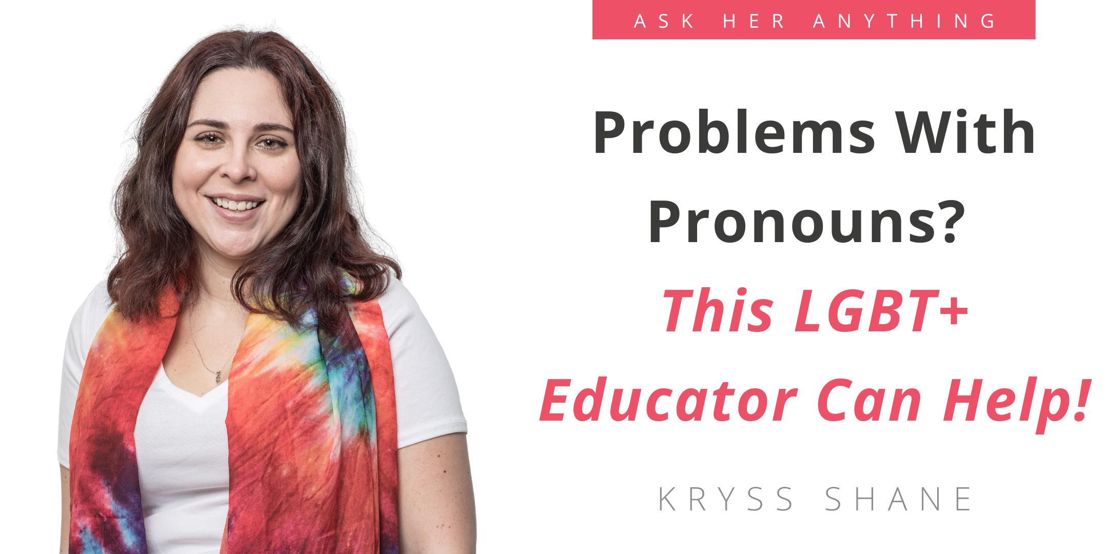 Problems With Pronouns?  This LGBT+ Educator Can Help!