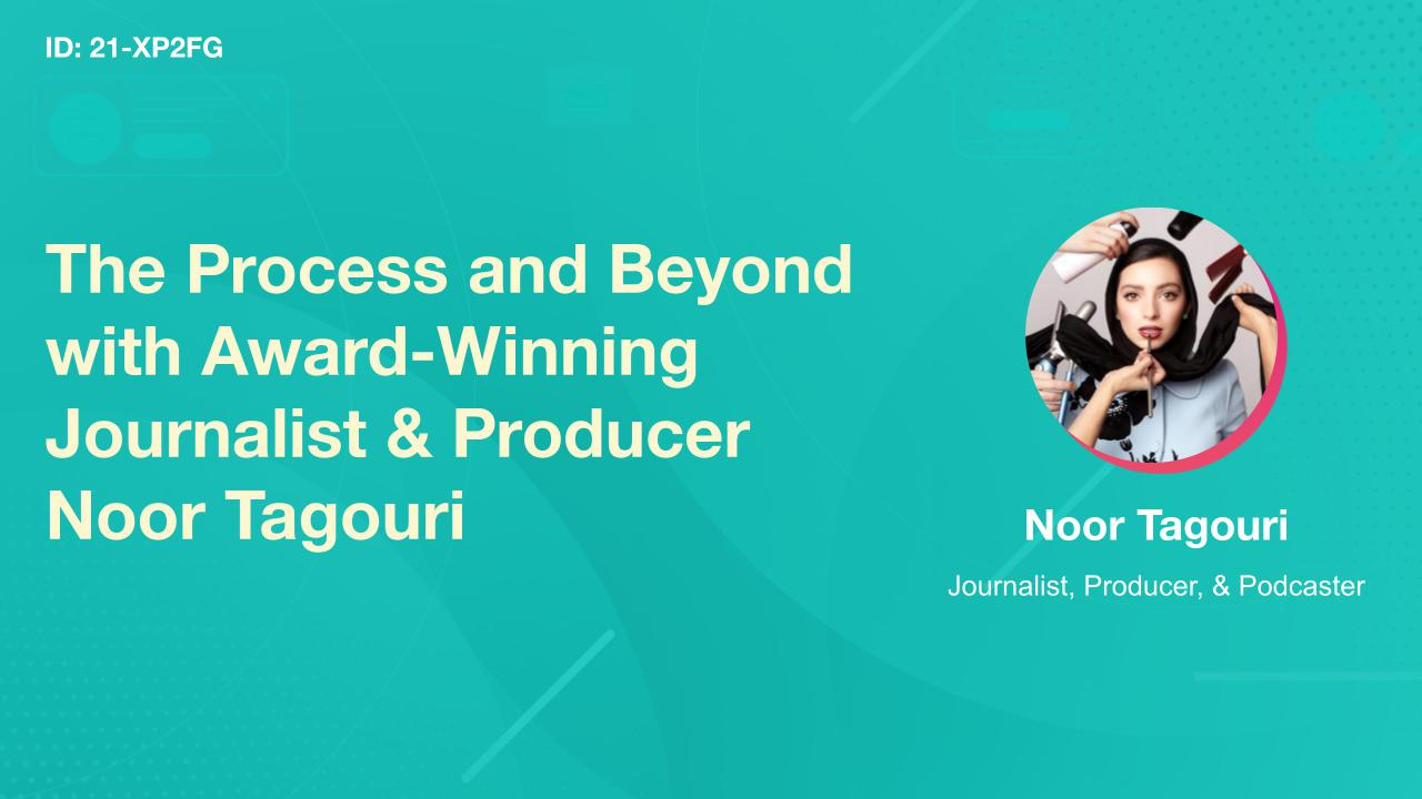 The Process and Beyond with Award-Winning Journalist & Producer Noor Tagouri