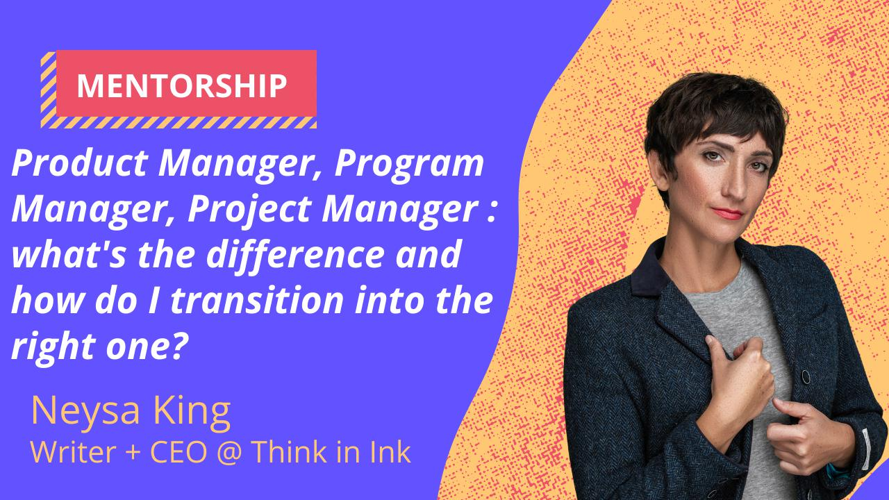 Product Manager, Program Manager, Project Manager : what's the difference and how do I transition into the right one?