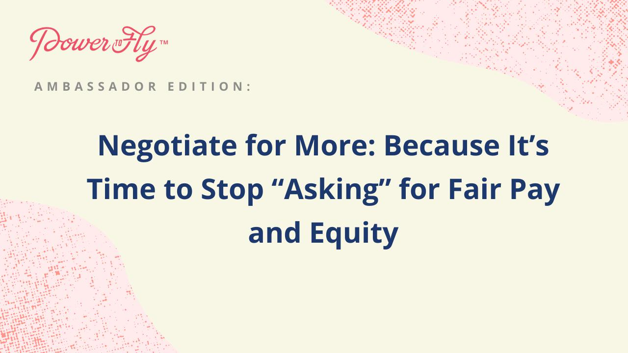 """Negotiate for More: Because it's Time to Stop """"asking"""" for Fair Pay and Equity"""