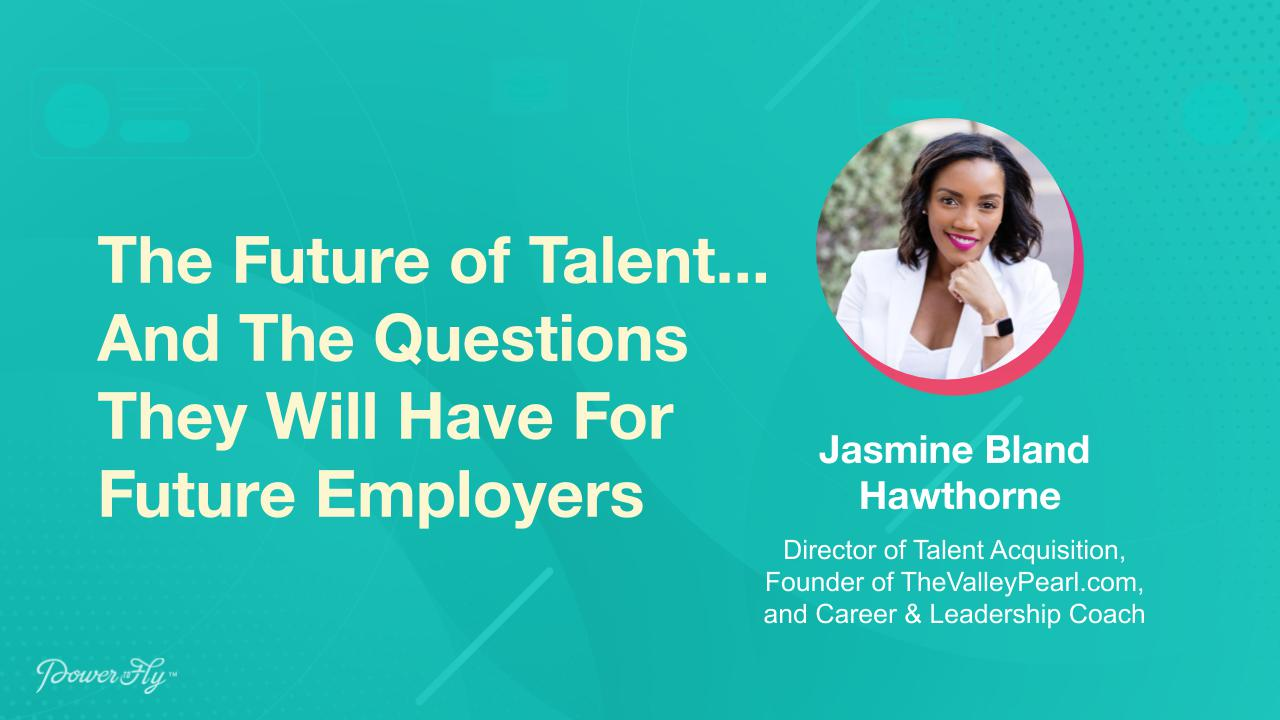 The Future of Talent... And The Questions They Will Have For Future Employers