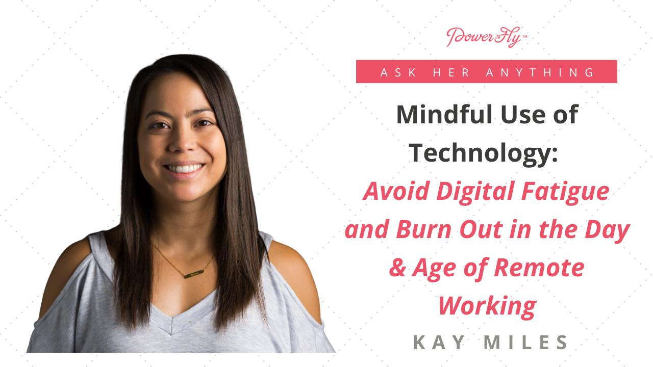 Mindful Use of Technology: Avoid Digital Fatigue and Burn Out in the Day & Age of Remote Working