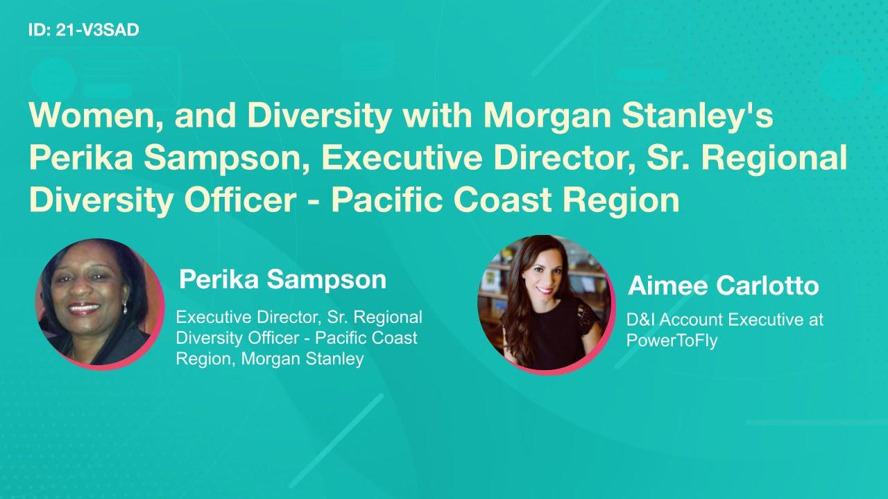 Women, Leadership and Diversity with Morgan Stanley's Perika Sampson, Executive Director, Sr. Regional Diversity Officer - Pacific Coast Region