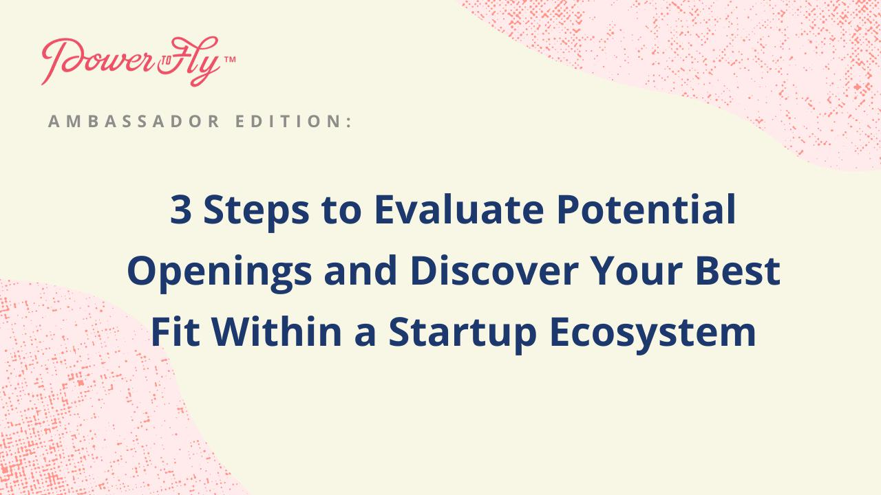 3 Steps to Evaluate Potential Openings and Discover Your Best Fit Within a Startup Ecosystem