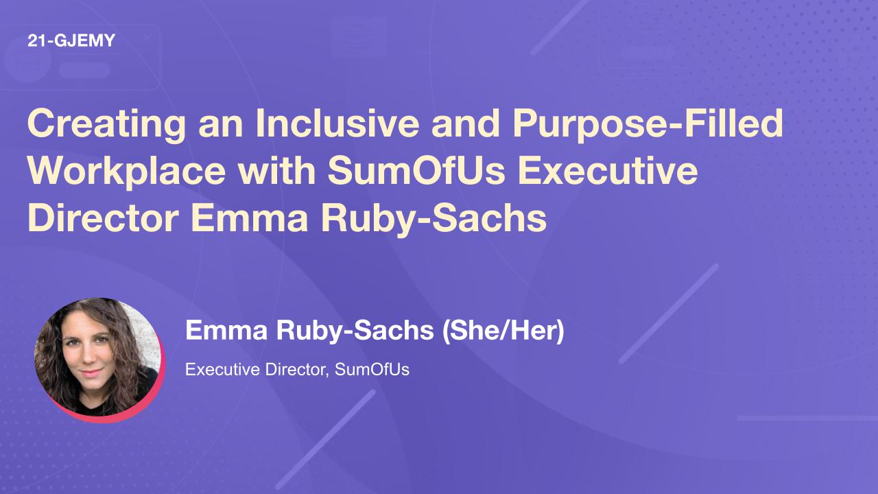 Creating an Inclusive and Purpose-Filled Workplace with SumOfUs Executive Director Emma Ruby-Sachs