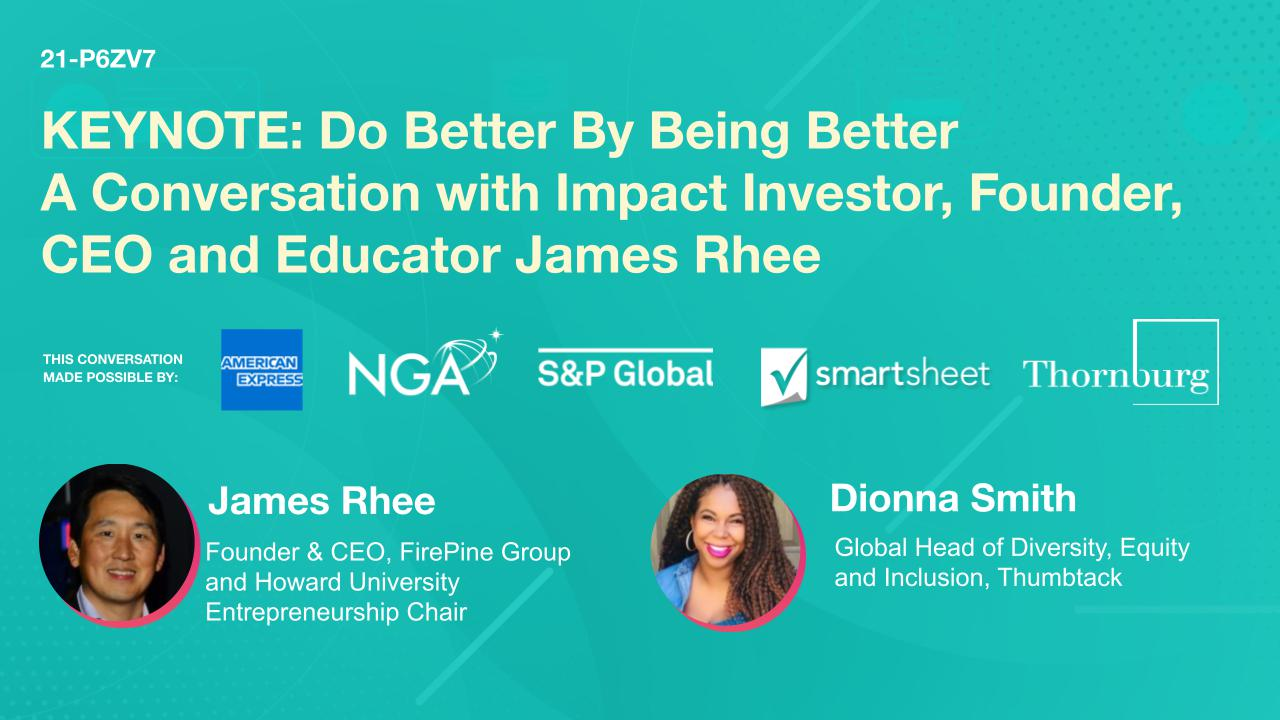 KEYNOTE: Do Better By Being Better - a Conversation with Impact Investor, Founder, CEO and Educator James Rhee